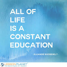 All of life is a constant education